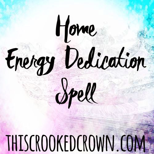 Home Energy Dedication Spell by This Crooked Crown