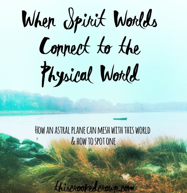 When Spirit Worlds Connect to the Physical World by This Crooked Crown