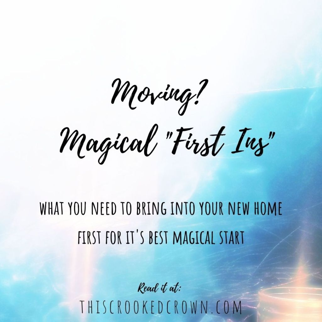 """Moving? Magical """"First Ins"""" - What you need to bring into you new home first for it's best magical start   thiscrookedcrown.com"""